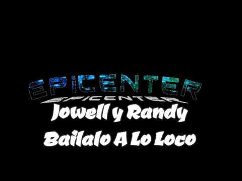 Jowell y Randy - Bailalo A Lo Loco ( Epicenter )