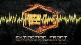 Extinction Front - Shut The Fuck Up (Electrostorm edition)