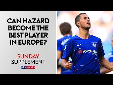 Can Eden Hazard become the best player in Europe?   Sunday Supplement