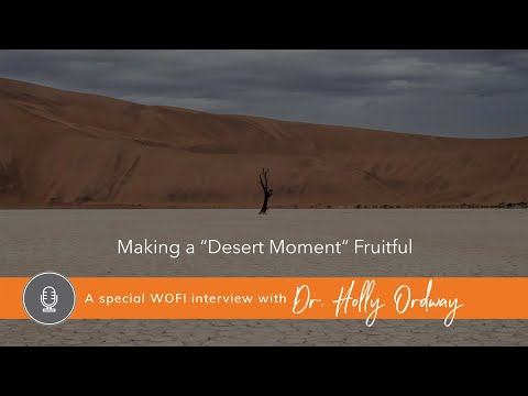 Making a Desert Moment Fruitful with Dr. Holly Ordway