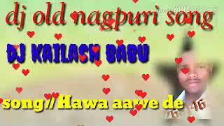 Dj old nagpuri song new mixing//Hawa aawe de //dj kailash babu