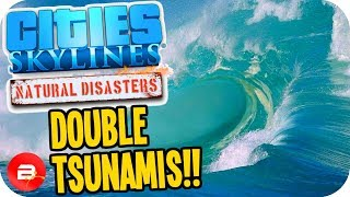 Cities Skylines ▶DOUBLE TSUNAMIS!!!◀ #45 Cities: Skylines Natural Disasters Parklife