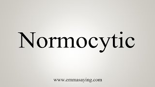 How To Say Normocytic