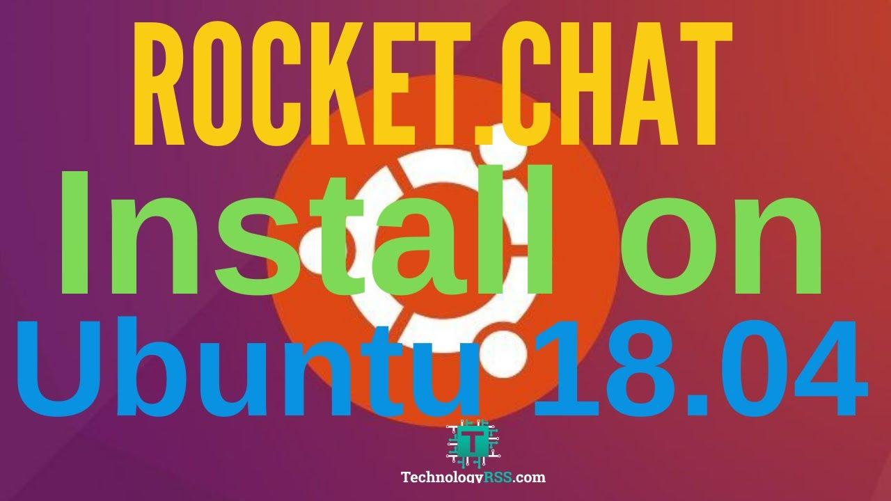 How To Install Rocket Chat On Ubuntu 18 04 TLS - TechnologyRSS