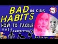 watch he video of HOW TO TACKLE BAD HABITS IN KIDS - PART - 1 | YOU ME & PARENTING - 5 BY RITA IYER