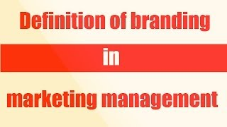 Definition of branding in marketing management