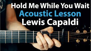 Lewis Capaldi - Hold Me While You Wait: Acoustic Guitar Lesson