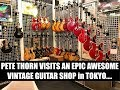 EPIC AWESOME TOKYO VINTAGE GUITAR SHOPPING Pete Thorn At Guitar Traders mp3