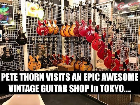 EPIC AWESOME TOKYO VINTAGE GUITAR SHOPPING! Pete Thorn at Guitar Traders