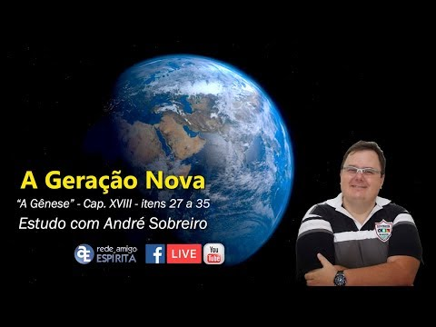 """A Geração Nova I - """"A Gênese"""" - Cap. XVIII - itens 27 a 35 por André Sobreiro"""