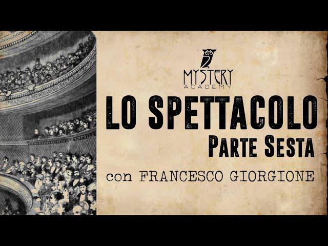 LO SPETTACOLO (parte sesta ed ultima) con FRANCESCO GIORGIONE