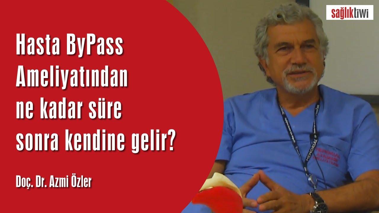 Hasta By Pass Ameliyatından ne kadar süre sonra kendine gelir? Doç. Dr. Azmi Özler SaglikTiwi .