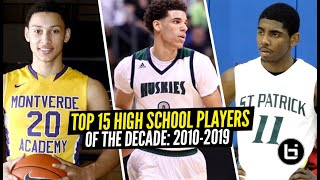 Top 15 High School Players Of The Decade (2010-2019)! Kyrie Irving, Lonzo Ball, Ben Simmons & MORE!