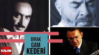 Musa Eroğlu/Yavuz Top/Muhlis Akarsu - Bırak Gam Kederi [ Muhabbet 7 © 1995 Kalan Müzik ]