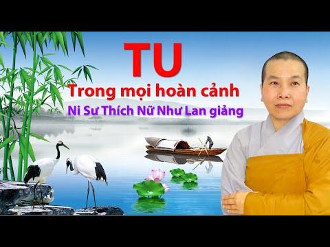 TU TRONG MỌI HOÀN CẢNH   Pháp Thoại Ni Sư THÍCH NỮ NHƯ LAN