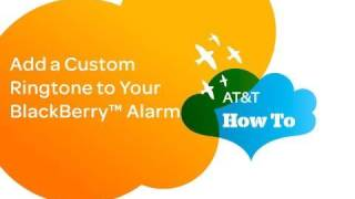 Add a Custom Ringtone to Your BlackBerry™ Alarm: AT&T How To Video Series for BlackBerry™