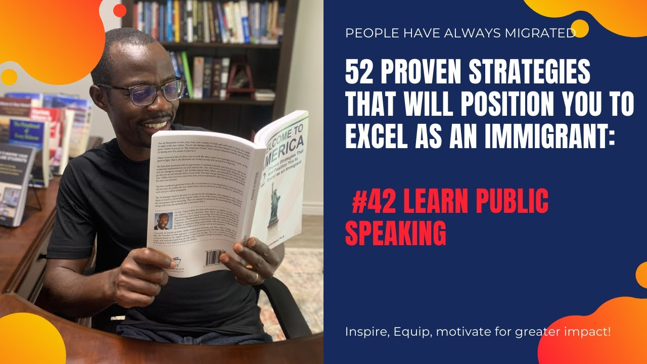 52 Proven Strategies That Will Position You to Excel as an Immigrant #43 Learn Public Speaking