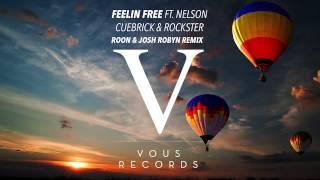 Cuebrick & Rockster ft. Nelson - Feelin Free (Roon & Josh Robyn Remix)