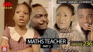 MATHS TEACHER Part 2 (Mark Angel Comedy) (Episode 236)