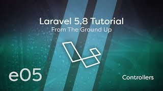 Laravel 5.8 Tutorial From Scratch - e05 - Controllers