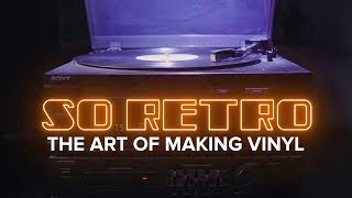 The art of making vinyl (So Retro)
