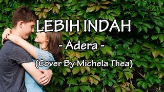 LEBIH INDAH - ADERA (COVER BY MICHELA THEA) ||.Lirik
