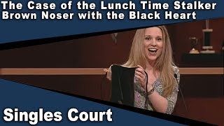 Singles Court - 108 - The Case of the Lunch Time Stalker/Brown Noser with the Black Heart