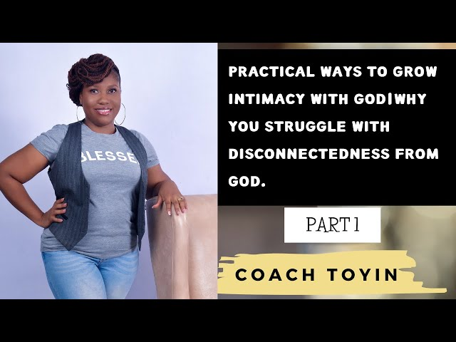 PRACTICAL WAYS TO GROW INTIMACY WITH GOD|WHY YOU STRUGGLE WITH DISCONNECTEDNESS FROM GOD-PART 1 OF 2