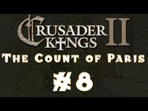 Let's Play: Crusader Kings II -- The Count of Paris -- Ep 8
