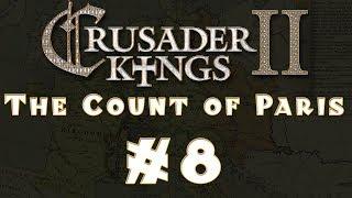 Let's Play: Crusader Kings II -- The Count of Paris -- Ep 8
