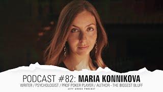 Podcast #82: Maria Konnikova / Psychologist / Pro Poker Player / Author - The Biggest Bluff