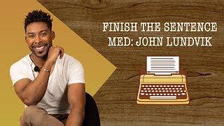 Finish the Sentence x John Lundvik
