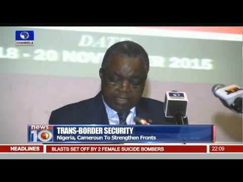 Trans-Border Security: Nigeria, Cameroun To Stregthen Fronts 18/11/15