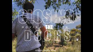 Closing The Doors (Moving On) - Edward George Music - Copyright 2017