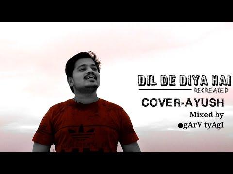 dil-de-diya-hai-  -anand-raj-anand-  -cover-by-:-ayush-gupta-  -(recreated)-  