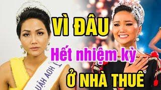 Vì đâu, H'hen Niê Hoa hậu thành công nhất Việt Nam hết  nhiệm kỳ vẫn phải ở nhà thuê