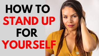 How To Stand Up For Yourself | 10 Ways To DEMAND RESPECT!