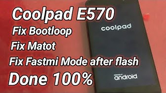 Flash Coolpad E570 Bootloop/Matot & Fix Fastmi Mode UP Down After Flash