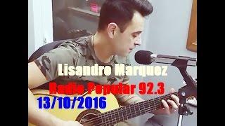 Lisandro Marquez En Radio Popular 92.3 / 13/10/2016