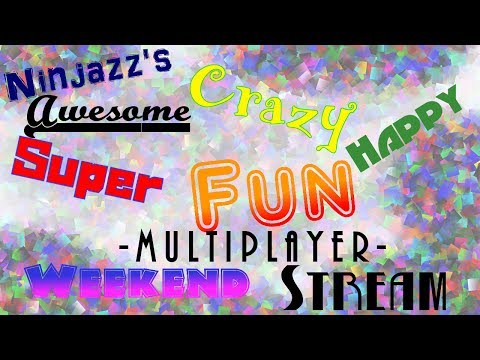 Awesome Crazy Happy Super Fun Multiplayer Weekend Stream!