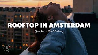 Download lagu Zwette - Rooftop in Amsterdam (Lyrics) ft. Alex Hosking