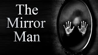 """The Mirror Man"" Creepypasta"