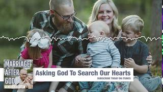 Asking God To Search Our Hearts