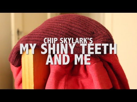 Chip Skylark's My Shiny Teeth and Me