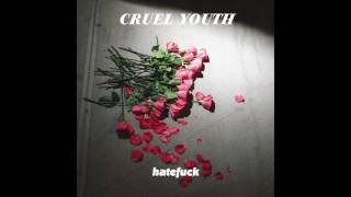 Cruel Youth - Hatefuck [Official Audio]