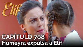 Elif Capítulo 708 | Humeyra Expulsa A Elif