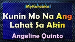 KUNIN MO NA ANG LAHAT SA AKIN - KARAOKE in the style of ANGELINE QUINTO