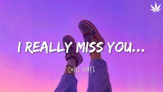 I really miss you...  Chill Vibes - English Chill Songs
