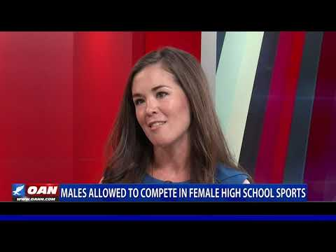 Males allowed to compete in female high school sports