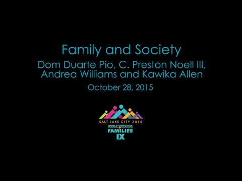 Family and Society - Dom Duarte Pio, C. Preston Noell III, Andrea Williams, Kawika Allen